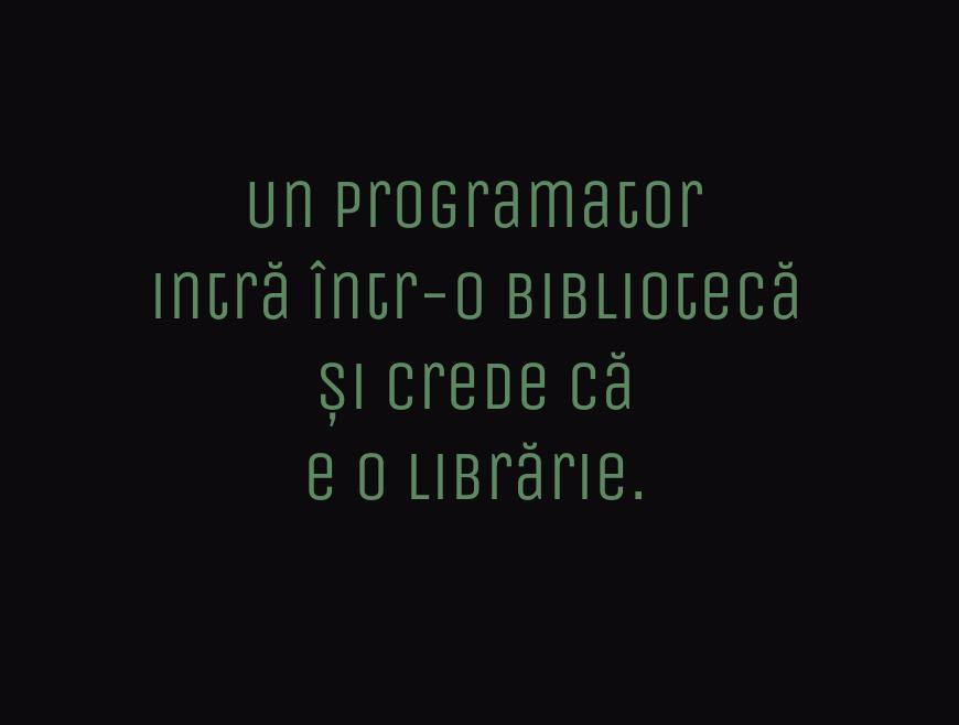 Un programator\\n intră într-o bibliotecă și crede că e o librărie.