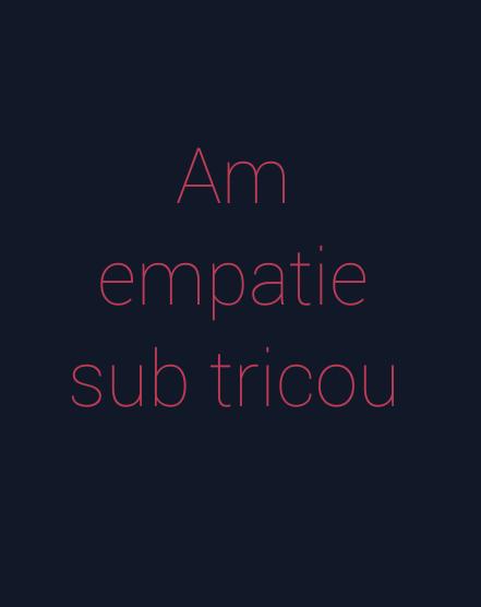 Am\\n empatie\\n sub tricou