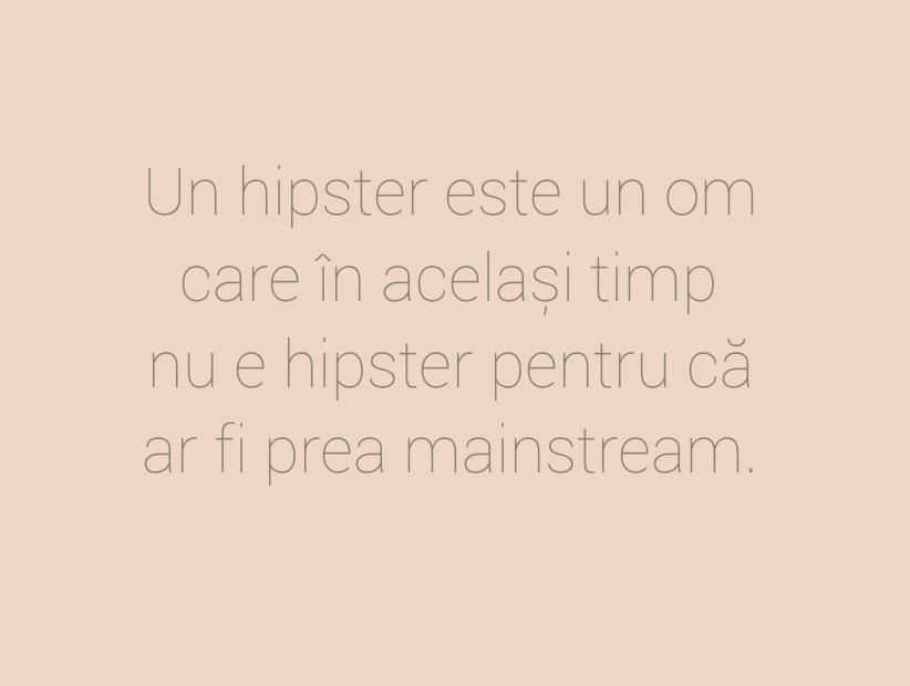 Un hipster este un om care în același timp\\n nu e hipster pentru că ar fi prea mainstream.