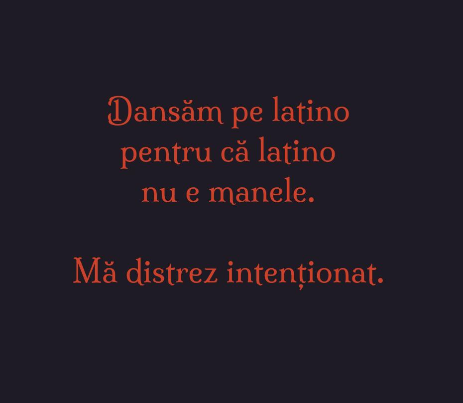 Dansăm pe latino pentru că latino nu e manele.\\n\\n Mă distrez intenționat.