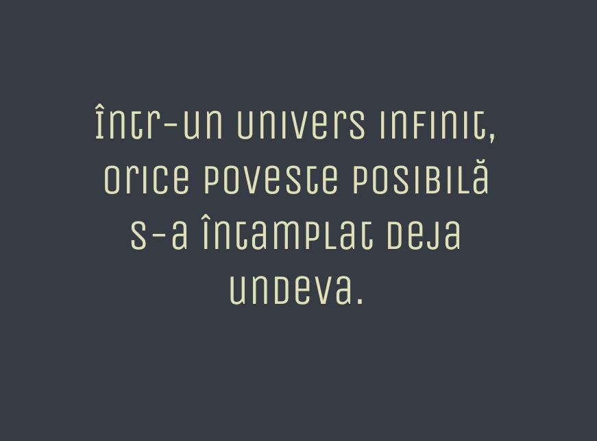 Într-un Univers infinit, oricepoveste posibilă\\n s-a întamplat deja undeva.