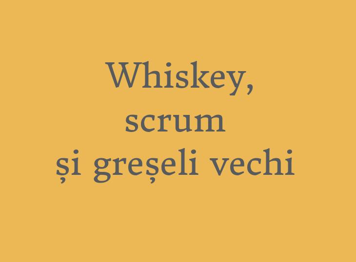 Whiskey,\\n scrum\\n și greșeli vechi